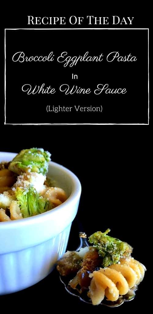 Broccoli Eggplant Pasta in White Wine Sauce