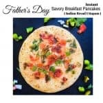 Father's Day-Instant Savory Breakfast Pancakes (Indian Bread Uttapam)