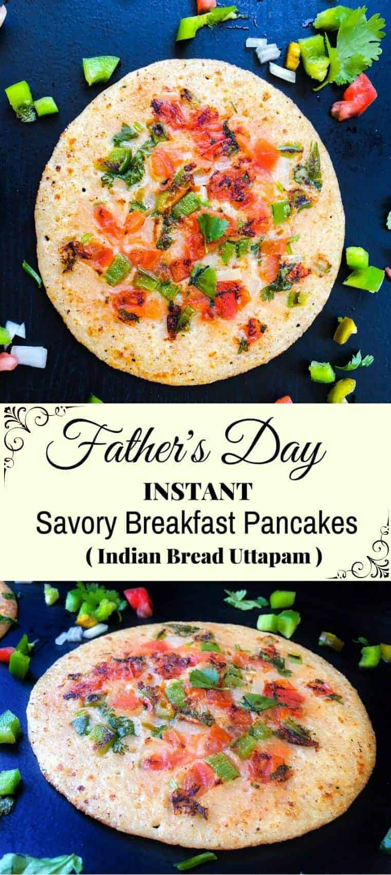 Father's Day-Instant Savory Breakfast Pancakes (Indian Bread Uttapam) : #breakfast #recipes #fathersday #uttapam