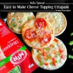 Kids Special-Easy to Make Cheese Topping Uttapam (Indian Pancakes)