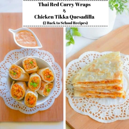 Thai Red Curry Wraps and Chicken Tikka Quesadilla (2 Back to School Recipes)