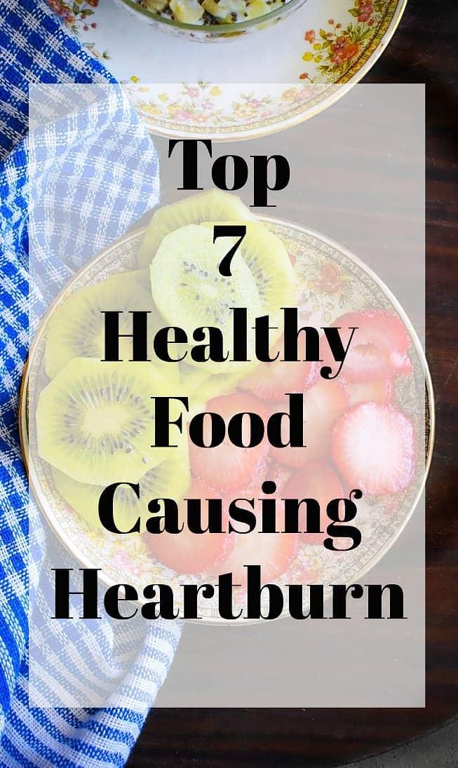 Top 7 Healthy Foods Causing Heartburn