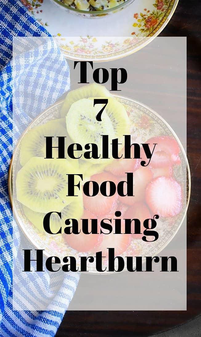 Top 7 Healthy Foods Causing Heartburn
